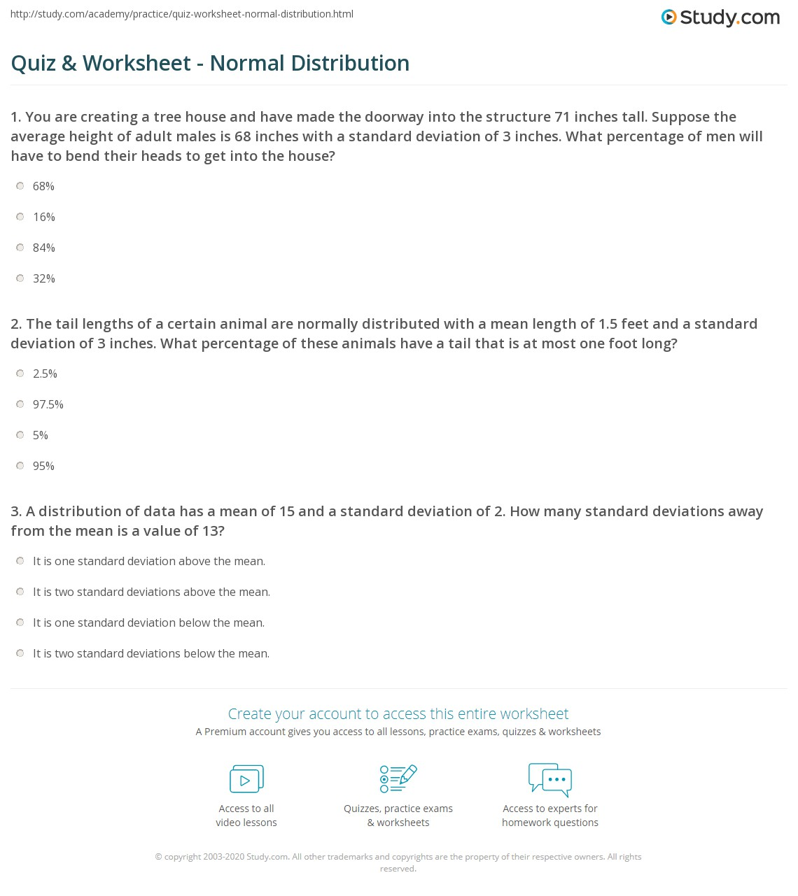Worksheets Normal Distribution Worksheet quiz worksheet normal distribution study com 1 the tail lengths of a certain animal are normally distributed with mean length 5 feet and standard deviation 3 inches