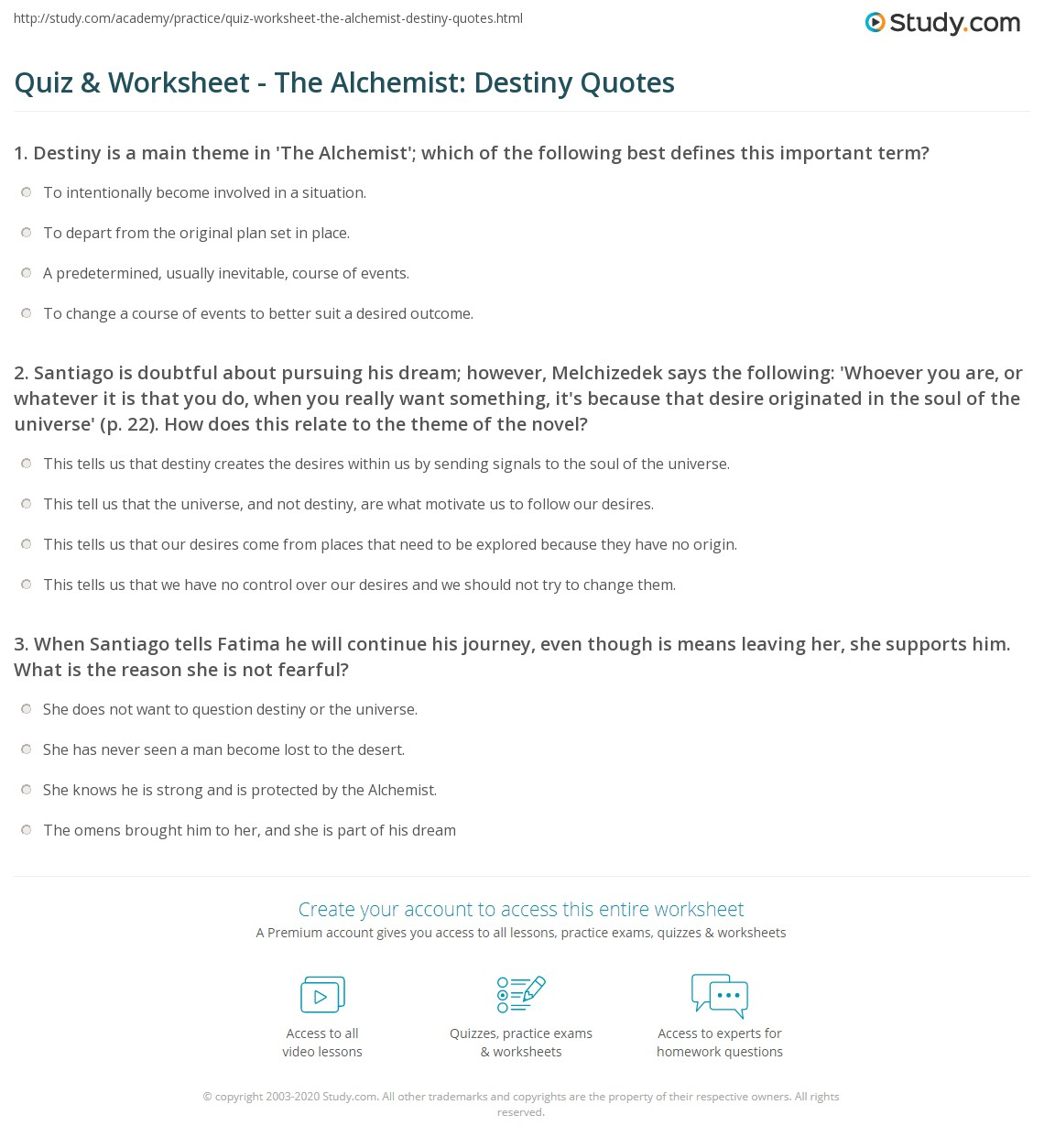 quiz worksheet the alchemist destiny quotes com santiago is doubtful about pursuing his dream however melchizedek says the following whoever you are or whatever it is that you do when you really