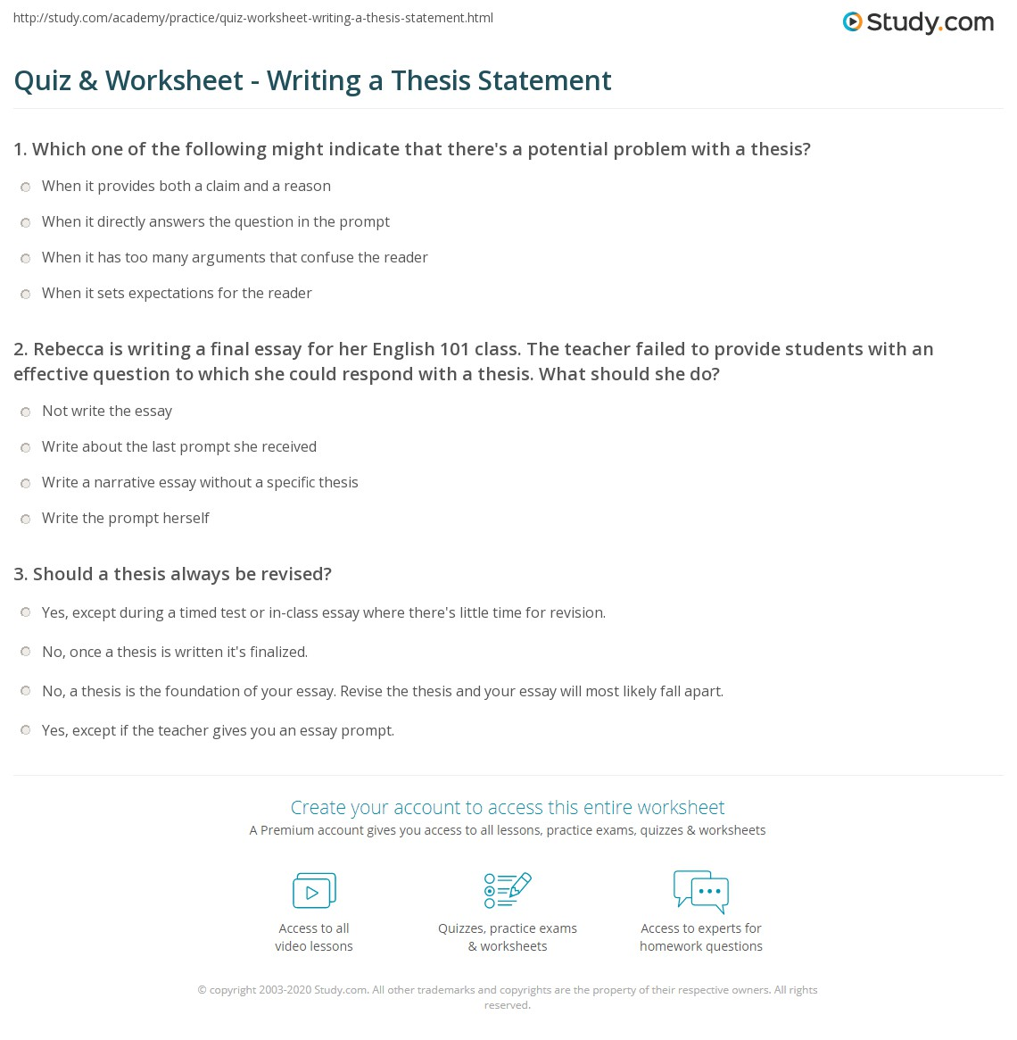 Quiz  Worksheet  Writing A Thesis Statement  Studycom Rebecca Is Writing A Final Essay For Her English  Class The Teacher  Failed To Provide Them With An Effective Question To Which She Could  Respond With A