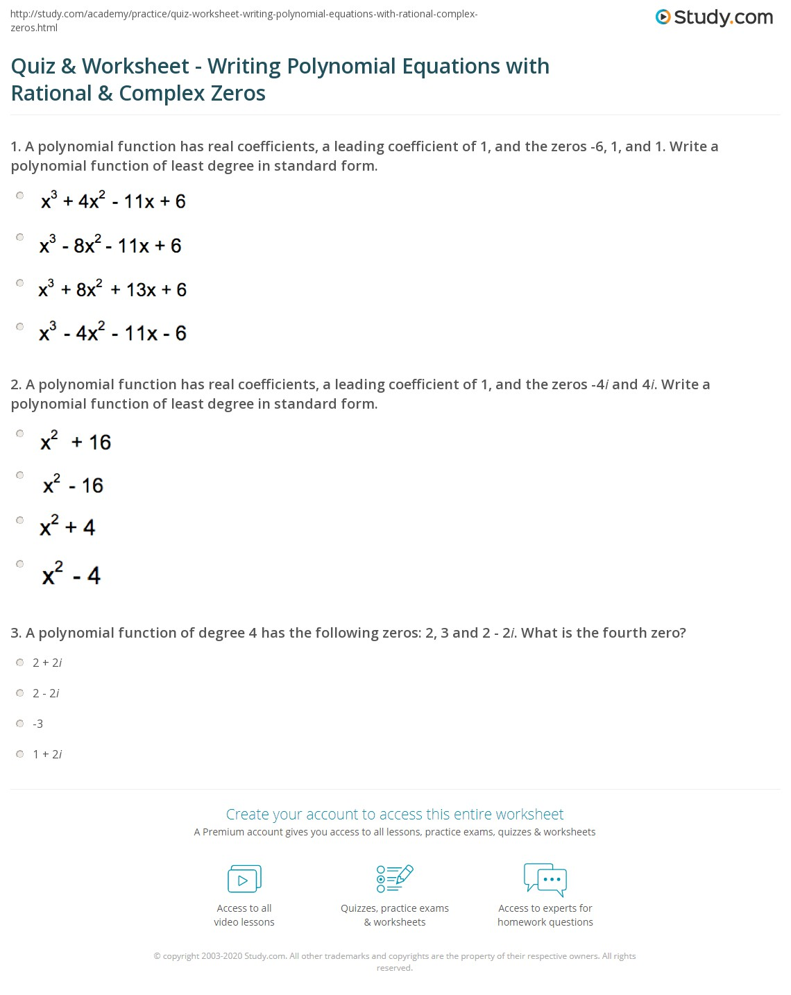 Quiz worksheet writing polynomial equations with rational a polynomial function has real coefficients a leading coefficient of 1 and the zeros 4i and 4i write a polynomial function of least degree in standard falaconquin