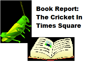 Cricket in Times Square book report