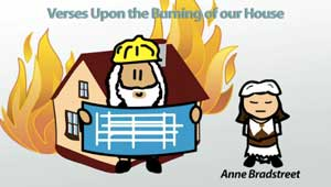 anne bradstreets verses upon the burning Upon the burning of our house is a poem by anne bradstreet that describes her reaction to waking up in the middle of the night and fleeing her house because it was burning down.