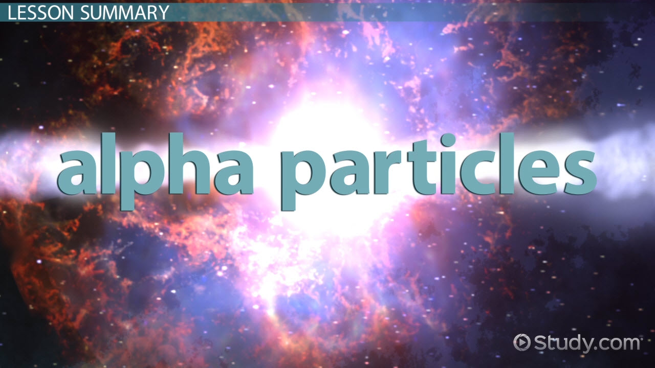 Alpha Particle Definition Symbol Properties Video Lesson