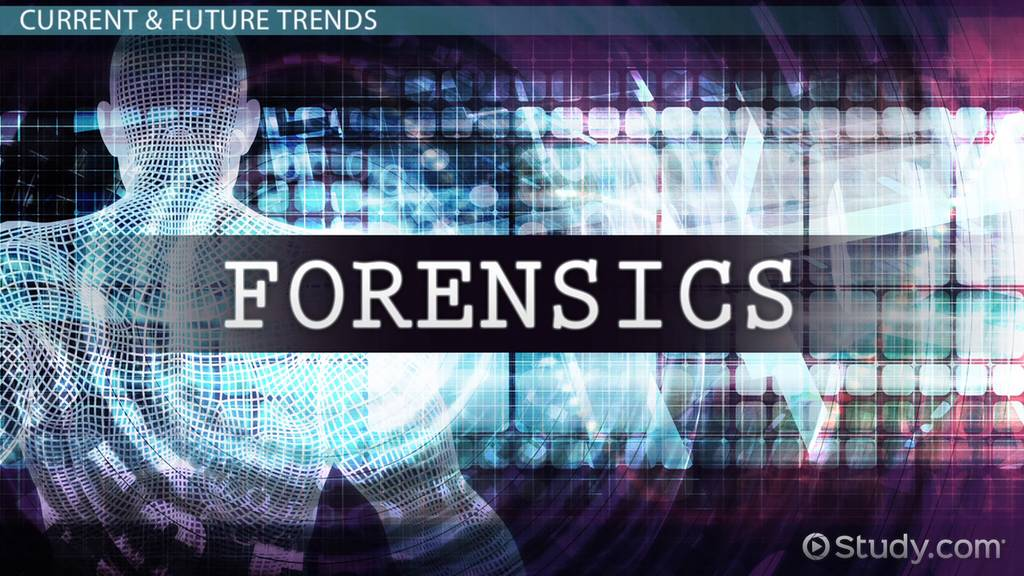 Current Trends In Forensic Science Video Lesson Transcript Study Com