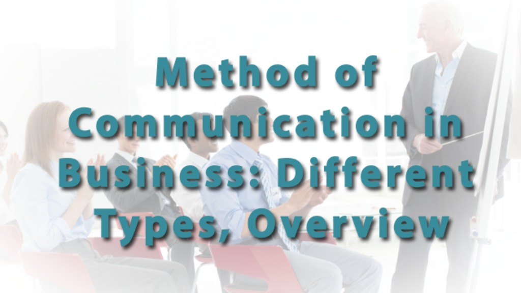 different communication methods in a business If you want to maximize the effectiveness of your communication with various audiences, be aware of the different approaches for example, a joke in the office might be inappropriate when dealing with a customer.