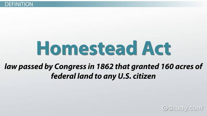 What is the Homestead Act of 1862? - Definition & Summary - Video
