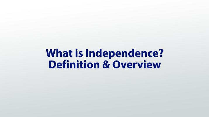 What is Independence? - Definition & Overview - Video & Lesson