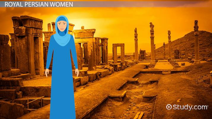 Women in Ancient Persia: Royalty, Privileges & Tradition