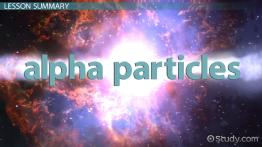 Alpha Particle: Definition, Symbol & Properties