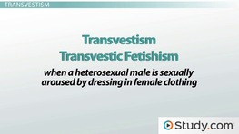 Paraphilia: Definition and Symptoms Displayed in Fetishism, Transvestism & Exhibitionism Paraphilias