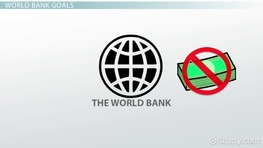 The World Bank: History & Global Economic Development Goals