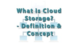 What is Cloud Storage? - Definition & Concept