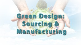 Green Design: Sourcing & Manufacturing