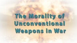 The Morality of Unconventional Weapons in War