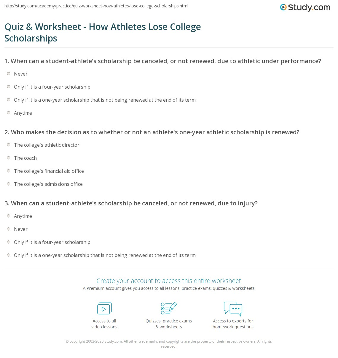 Quiz & Worksheet - How Athletes Lose College Scholarships | Study.com1. Who makes the decision as to whether or not an athlete's one-year athletic scholarship is renewed? The college's athletic director