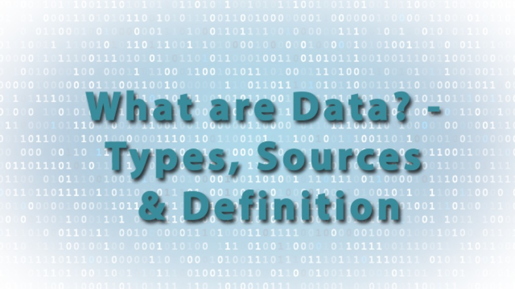 what are data  - types  sources  u0026 definition