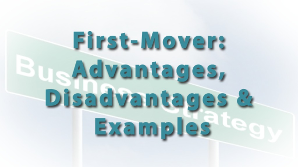 an analysis of first mover advantage First mover advantages vs disadvantages add remove will understand the advantage of first mover and disadvantages of late movers strategy and business analysis human resources management accounting business math chemistry view subject.